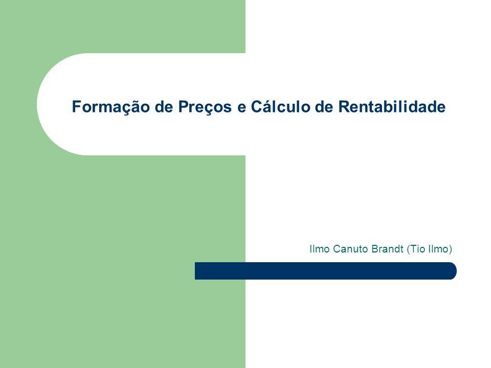 Formação de Preços e Cálculo de Rentabilidade Ilmo Canuto Brandt (Tio Ilmo)