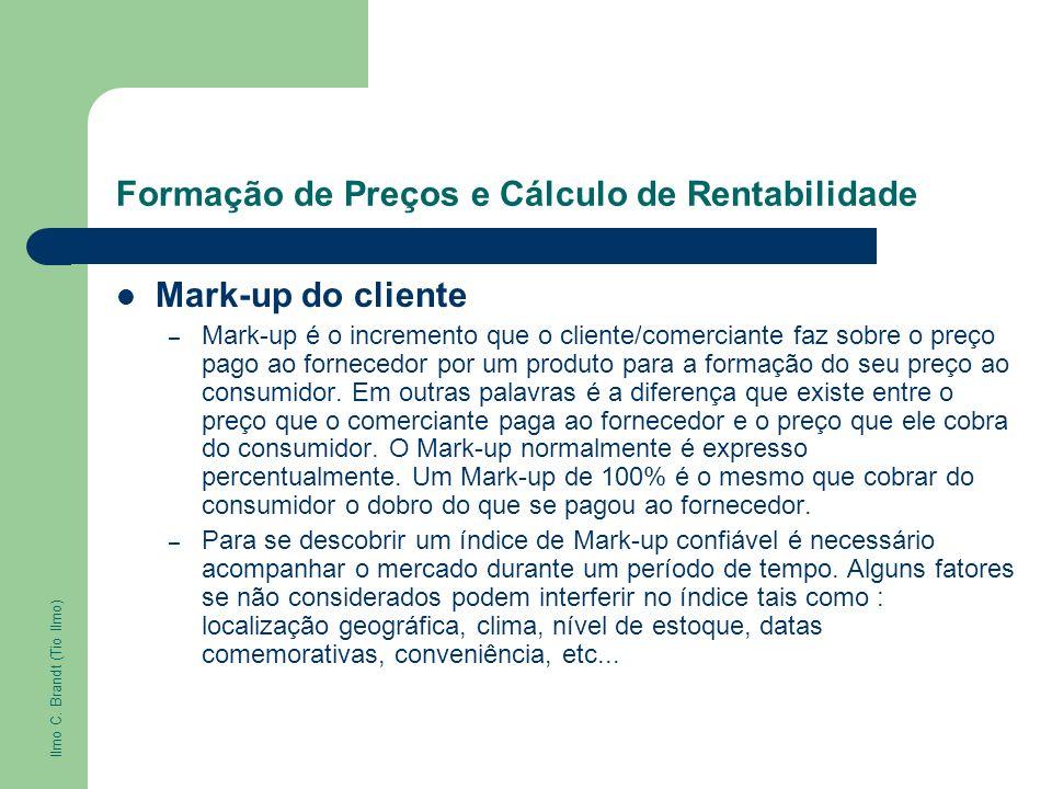 Formação de Preços e Cálculo de Rentabilidade Mark-up do cliente – Mark-up é o incremento que o cliente/comerciante faz sobre o preço pago ao forneced