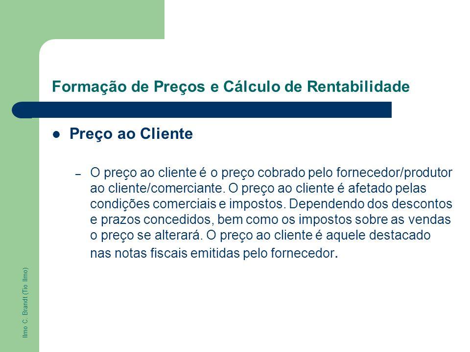 Formação de Preços e Cálculo de Rentabilidade Preço ao Cliente – O preço ao cliente é o preço cobrado pelo fornecedor/produtor ao cliente/comerciante.