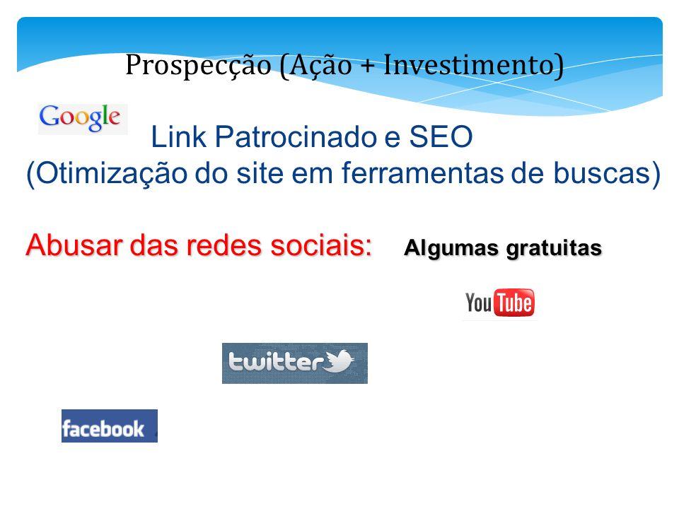 Prospecção (Ação + Investimento) Link Patrocinado e SEO (Otimização do site em ferramentas de buscas) Abusar das redes sociais: Algumas gratuitas