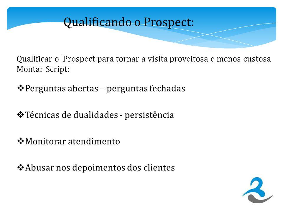 Qualificar o Prospect para tornar a visita proveitosa e menos custosa Montar Script: Perguntas abertas – perguntas fechadas Técnicas de dualidades - p