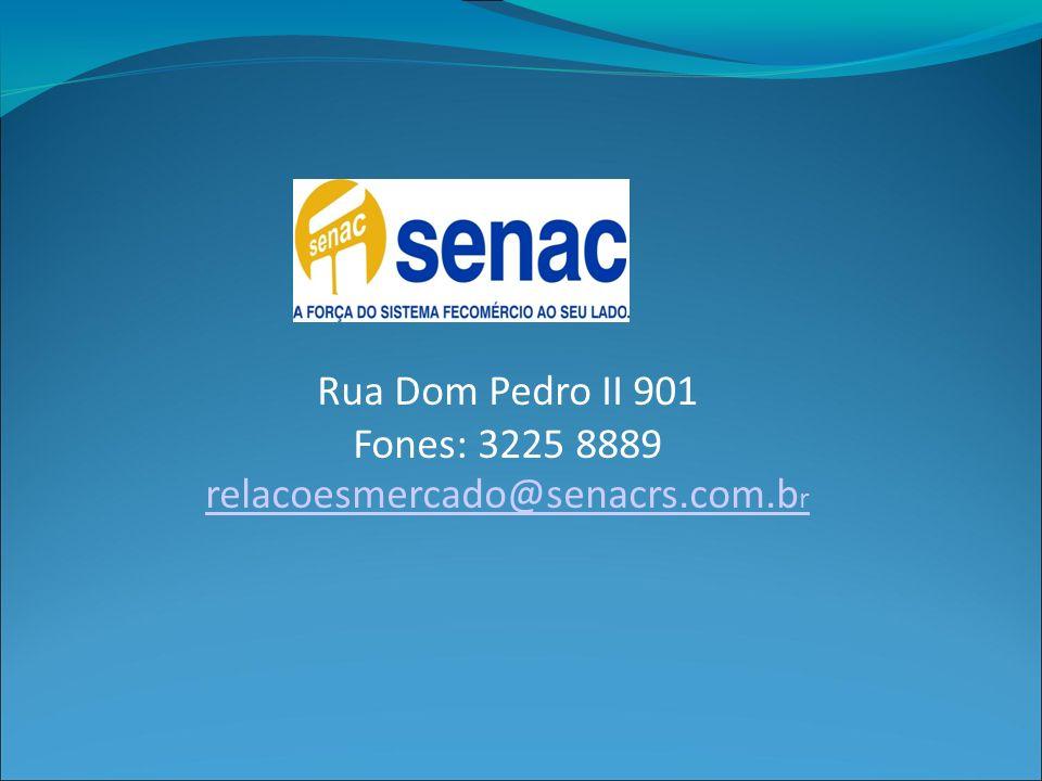 Rua Dom Pedro II 901 Fones: 3225 8889 relacoesmercado@senacrs.com.b r