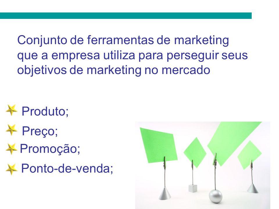 Produto; Conjunto de ferramentas de marketing que a empresa utiliza para perseguir seus objetivos de marketing no mercado Preço; Ponto-de-venda; Promo