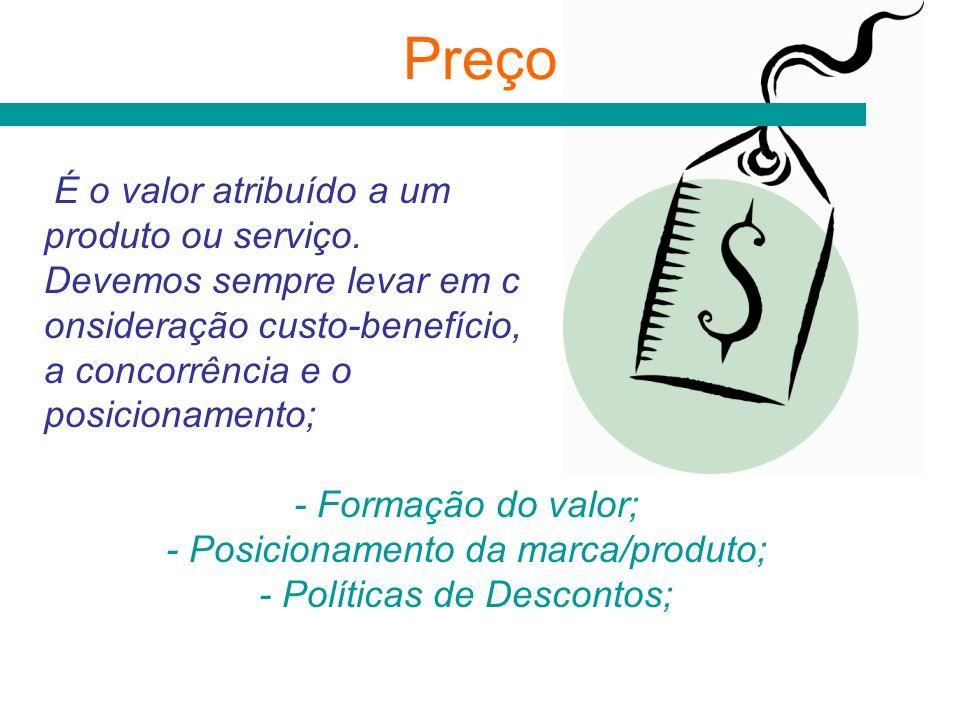 Preço É o valor atribuído a um produto ou serviço. Devemos sempre levar em c onsideração custo-benefício, a concorrência e o posicionamento; - Formaçã