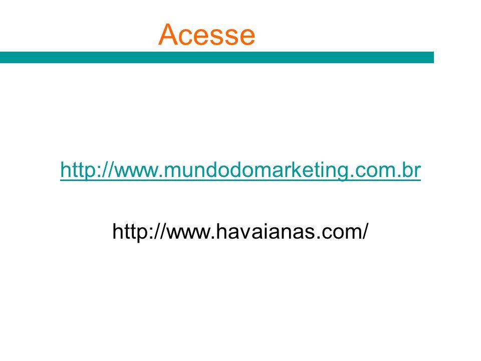 http://www.mundodomarketing.com.br http://www.havaianas.com/ Acesse