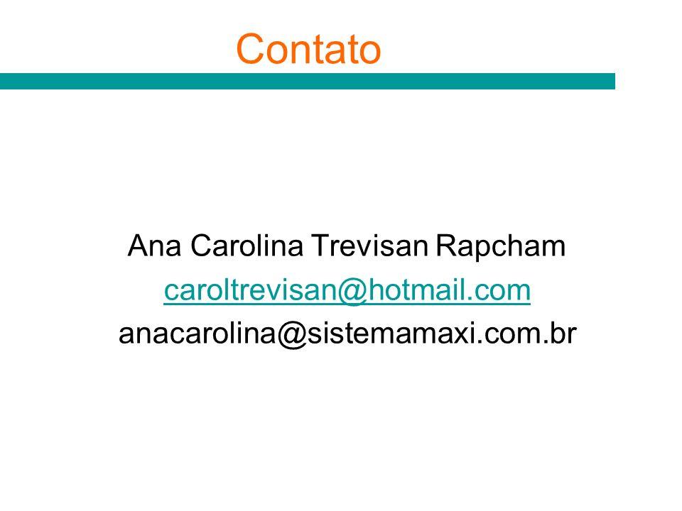 Ana Carolina Trevisan Rapcham caroltrevisan@hotmail.com anacarolina@sistemamaxi.com.br Contato