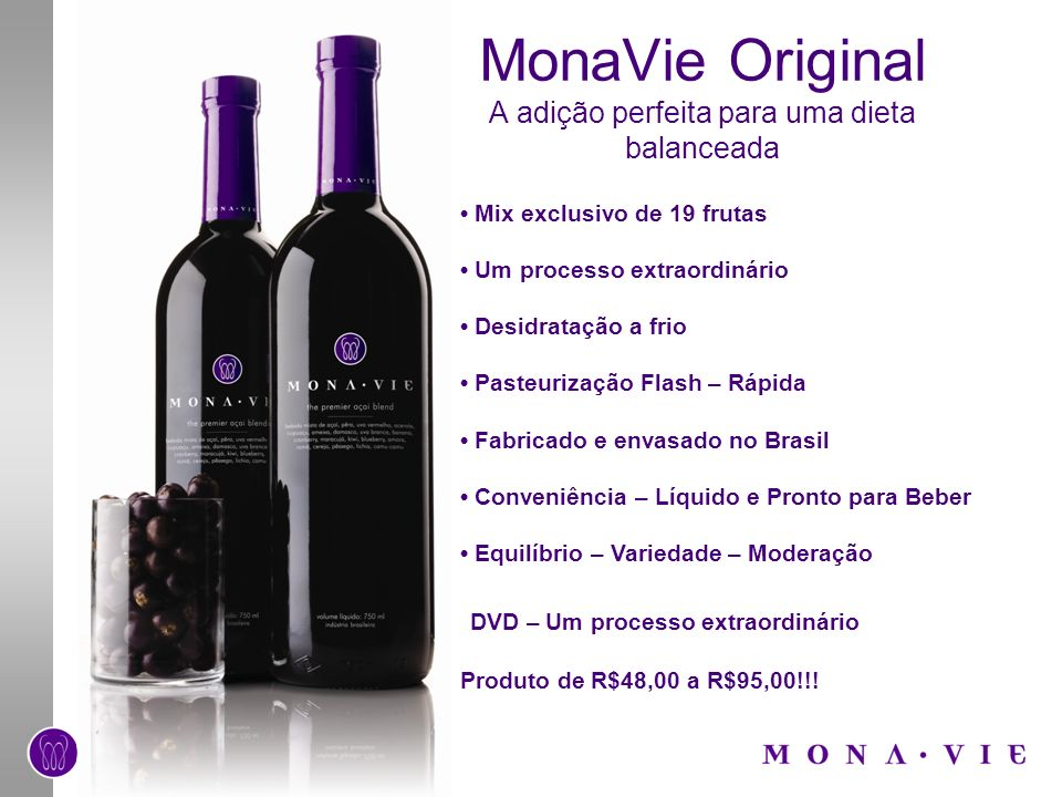 MonaVie Original A adição perfeita para uma dieta balanceada Mix exclusivo de 19 frutas Um processo extraordinário Desidratação a frio Pasteurização F