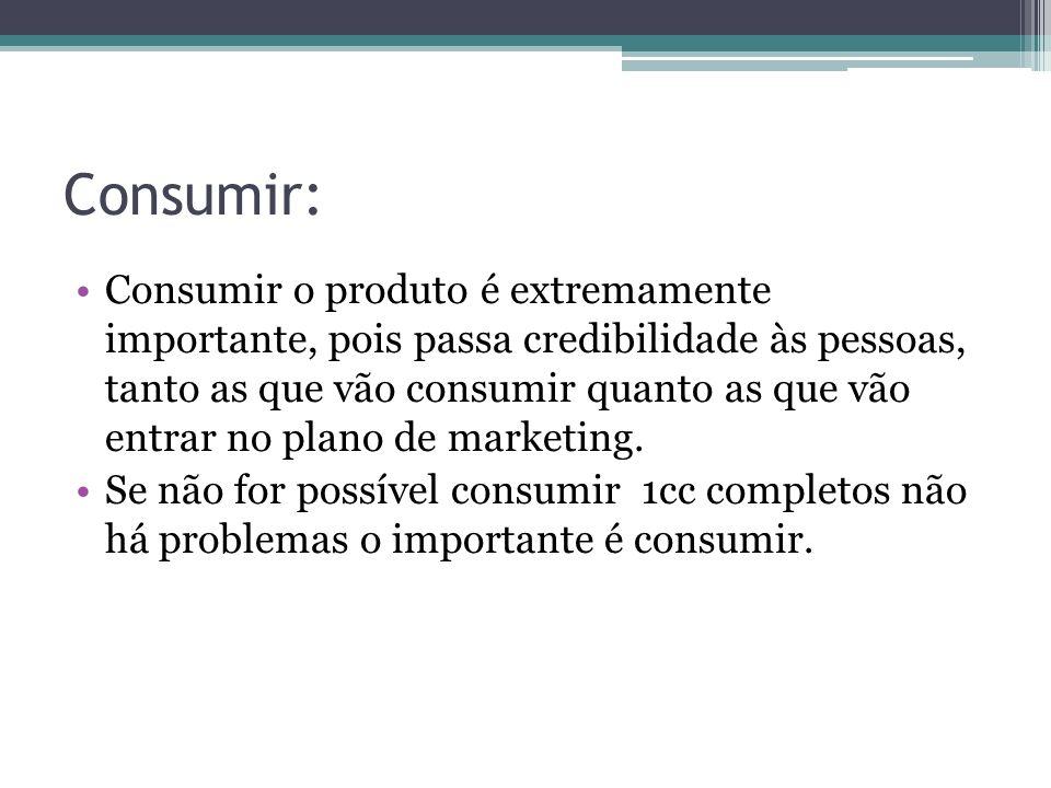 Consumir: Consumir o produto é extremamente importante, pois passa credibilidade às pessoas, tanto as que vão consumir quanto as que vão entrar no pla