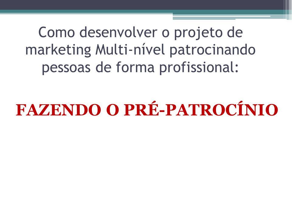 Como desenvolver o projeto de marketing Multi-nível patrocinando pessoas de forma profissional: FAZENDO O PRÉ-PATROCÍNIO