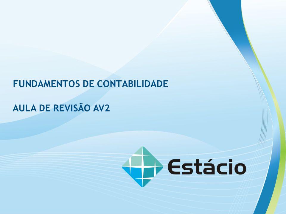 AULA DE REVISÃO AV2 FUNDAMENTOS DE CONTABILIDADE AULA DE REVISÃO AV2