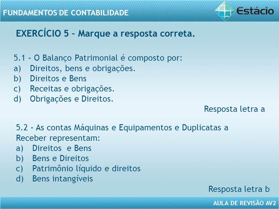 AULA DE REVISÃO AV2 FUNDAMENTOS DE CONTABILIDADE 5.1 - O Balanço Patrimonial é composto por: a)Direitos, bens e obrigações. b)Direitos e Bens c)Receit