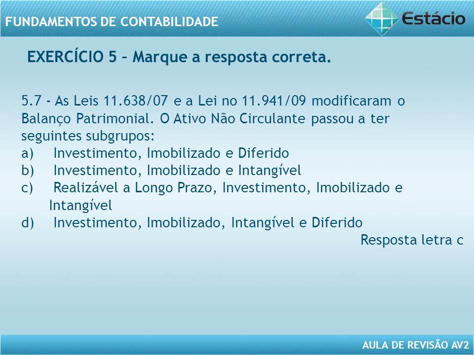 AULA DE REVISÃO AV2 FUNDAMENTOS DE CONTABILIDADE 5.7 - As Leis 11.638/07 e a Lei no 11.941/09 modificaram o Balanço Patrimonial. O Ativo Não Circulant