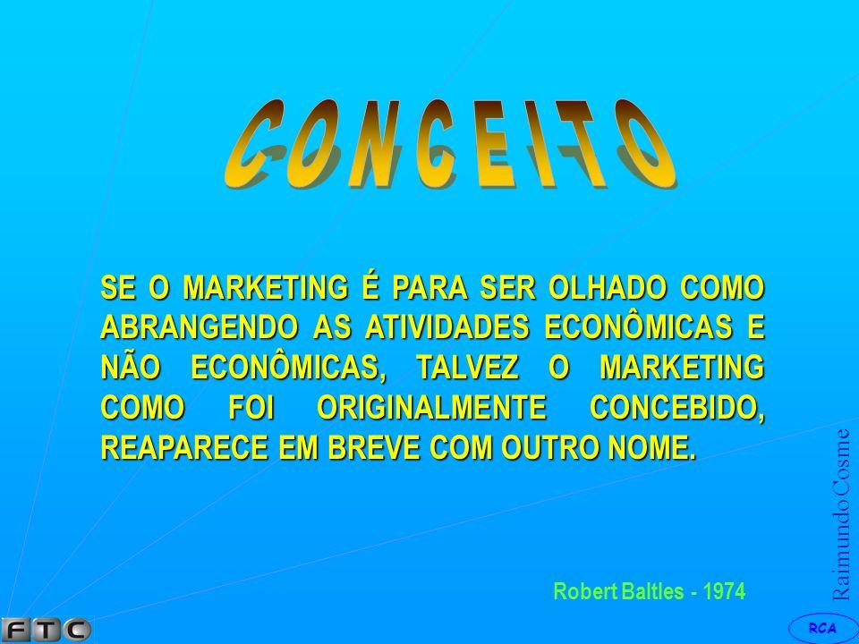 RCA Raimundo Cosme Kotler e Gerald Zaltman - 1969 A CRIAÇÃO, A IMPLEMENTAÇÃO E CONTROLE DE PROGRAMAS CALCULADOS PARA INFLUENCIAR A ACEITABILIDADE DAS IDÉIAS SOCIAIS ENVOLVENDO CONSIDERAÇÕES DE PLANEJAMENTO DE PRODUTOS, PREÇOS, COMUNICAÇÃO, DISTRIBUIÇÃO E PESQUISA DE MARKETING.