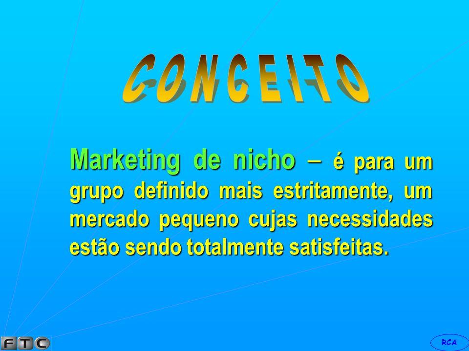 RCA Marketing de massa – quando se dedica à produção, distribuição e promoção em massa de um produto para todos os compradores.