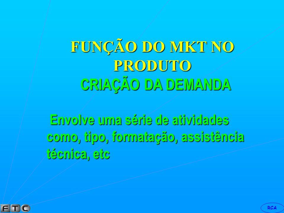 RCA FUNÇÃO DO MKT NO PRODUTO MERCHANDISING Ou planejamento do produto. Após a análise de mercado e a definição das necessidades do consumidor, convert