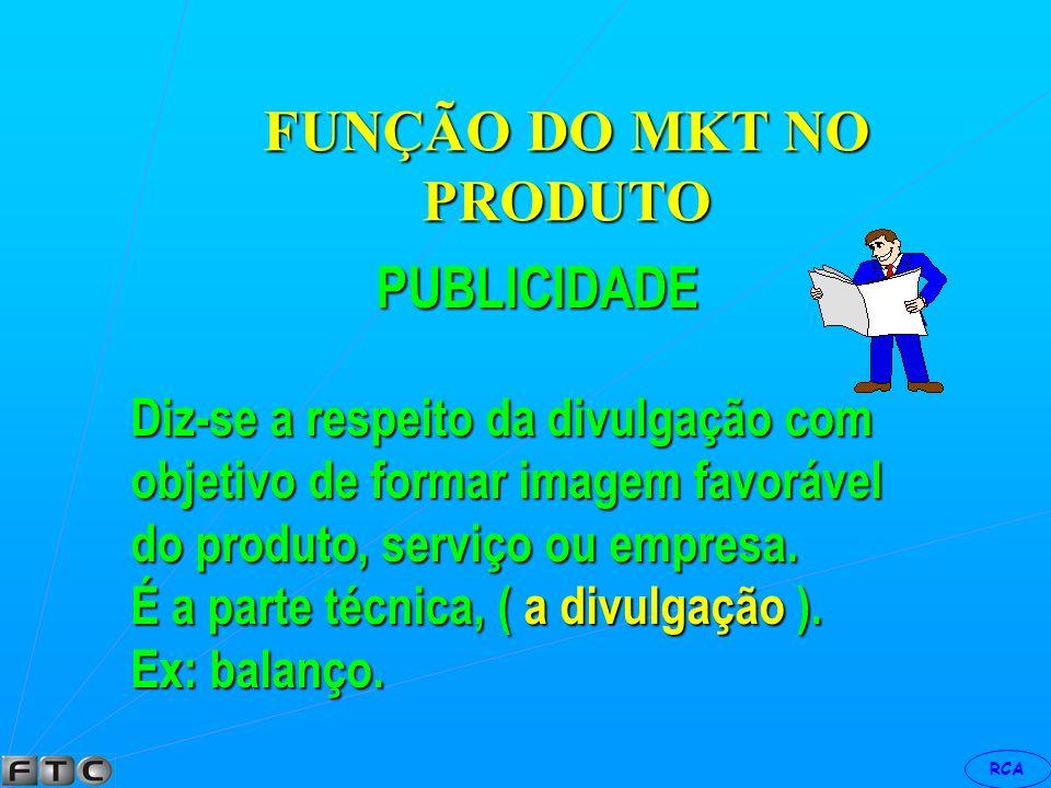 RCA FUNÇÃO DO MKT NO PRODUTO PROPAGANDA É a forma e se apresentar para a venda ao mercado os bens ou serviços produzidos.