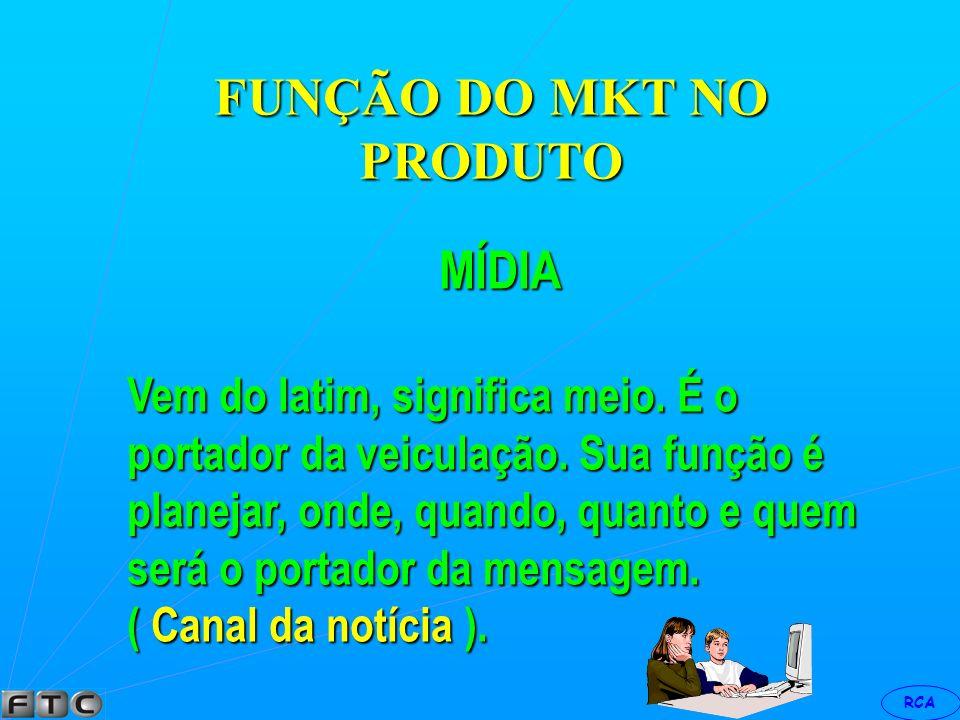 RCA FUNÇÃO DO MKT NO PRODUTO PUBLICIDADE Diz-se a respeito da divulgação com objetivo de formar imagem favorável do produto, serviço ou empresa.