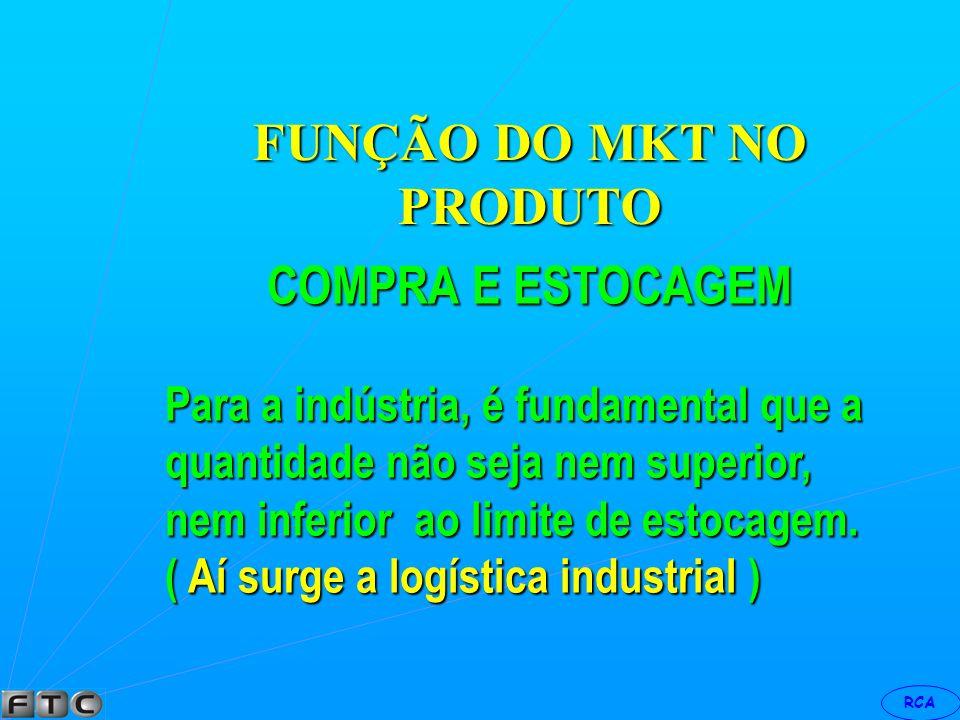 RCA FUNÇÃO DO MKT NO PRODUTO EMBALAGEM A aparência do envólucro do produto atrai muito o consumidor. As vezes a diferença entre um produto está na emb