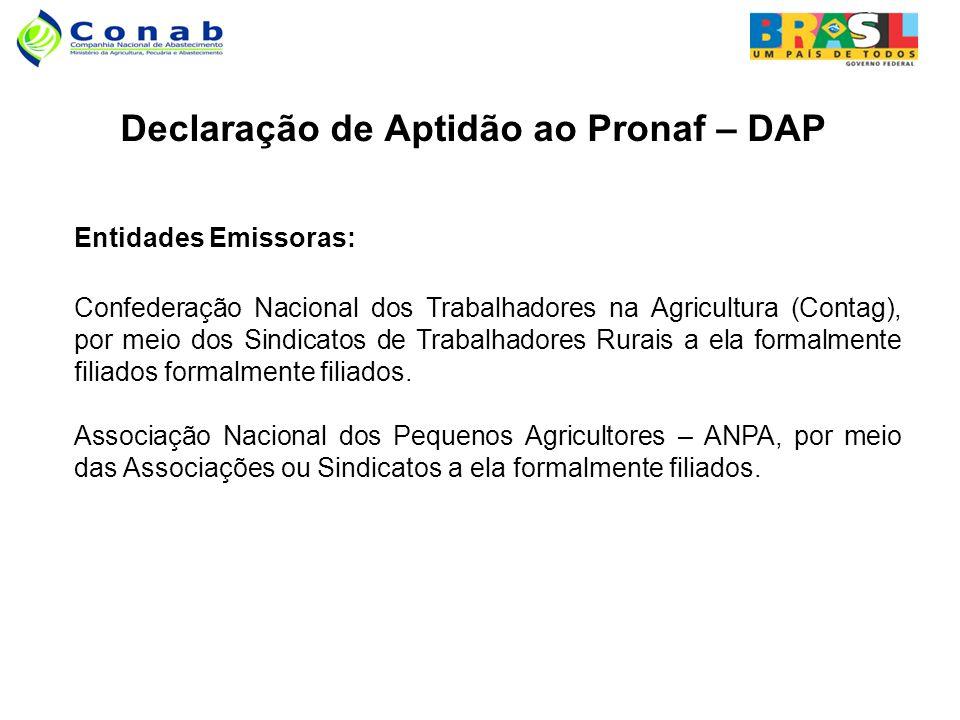 Declaração de Aptidão ao Pronaf – DAP Entidades Emissoras: Confederação Nacional dos Trabalhadores na Agricultura (Contag), por meio dos Sindicatos de Trabalhadores Rurais a ela formalmente filiados formalmente filiados.