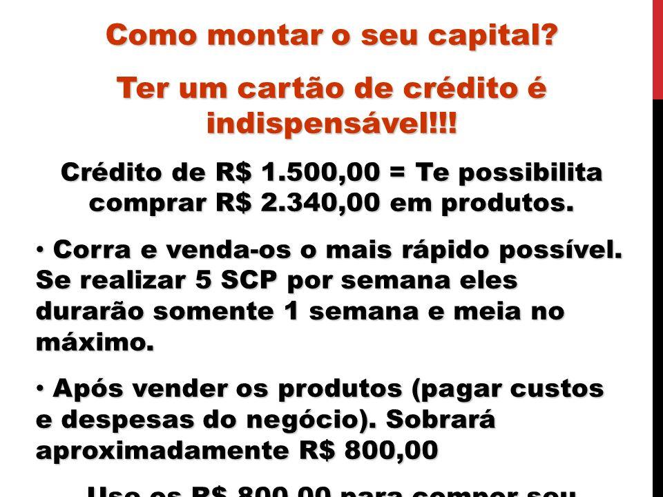 Como formar capital? Como montar o seu capital? Ter um cartão de crédito é indispensável!!! Crédito de R$ 1.500,00 = Te possibilita comprar R$ 2.340,0
