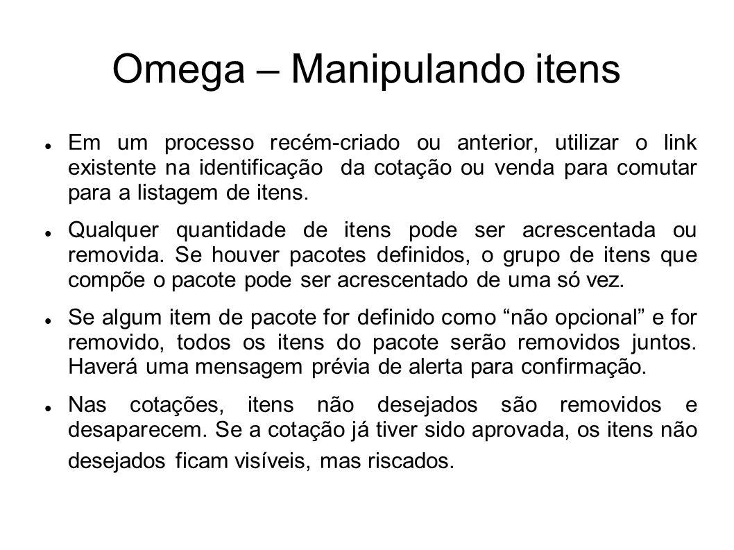 Omega – Manipulando itens Em um processo recém-criado ou anterior, utilizar o link existente na identificação da cotação ou venda para comutar para a