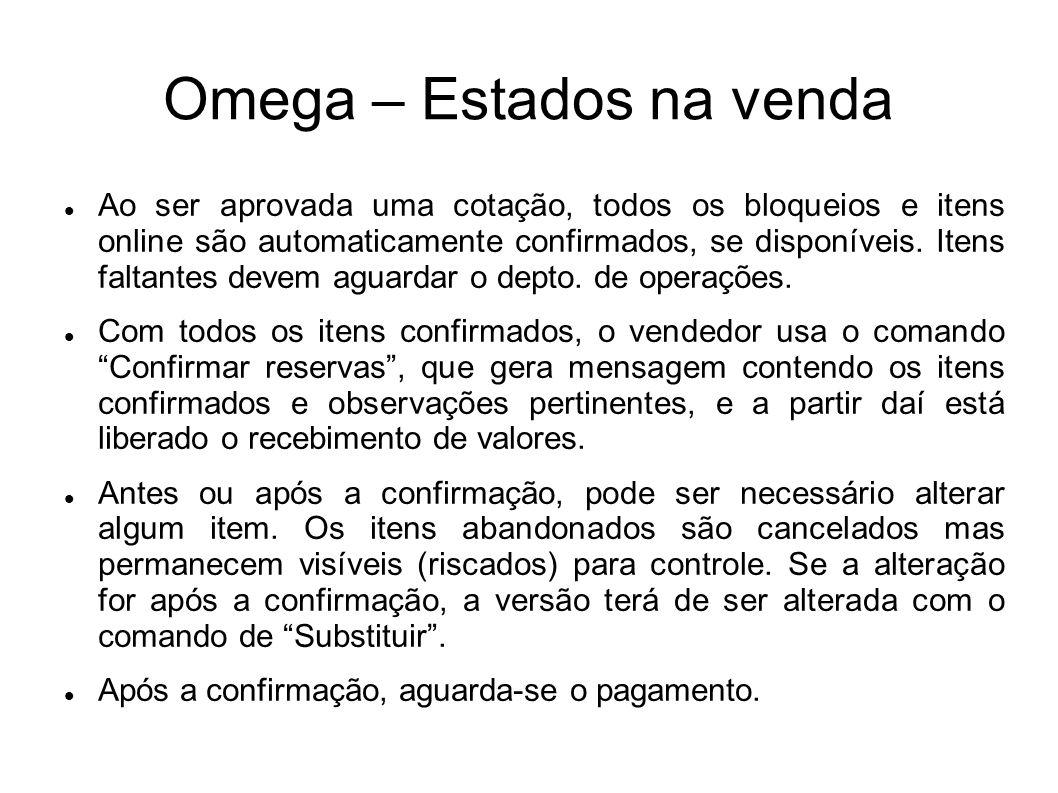 Omega – Estados na venda Ao ser aprovada uma cotação, todos os bloqueios e itens online são automaticamente confirmados, se disponíveis. Itens faltant
