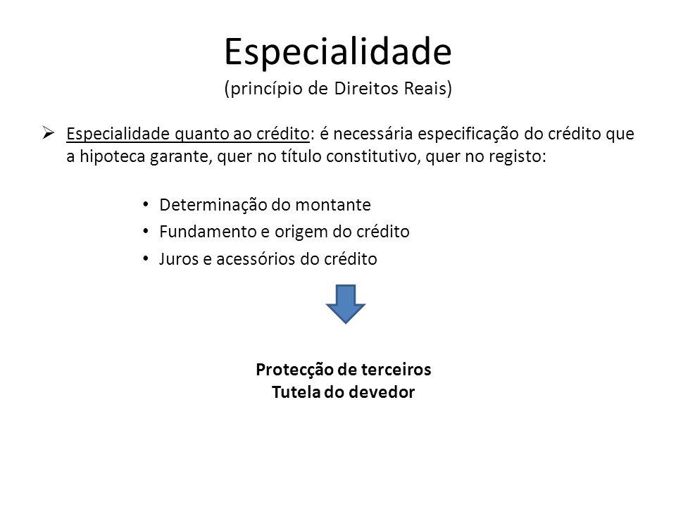 Especialidade (princípio de Direitos Reais) Especialidade quanto ao crédito: é necessária especificação do crédito que a hipoteca garante, quer no tít