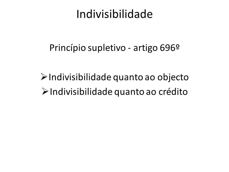 Indivisibilidade Princípio supletivo - artigo 696º Indivisibilidade quanto ao objecto Indivisibilidade quanto ao crédito