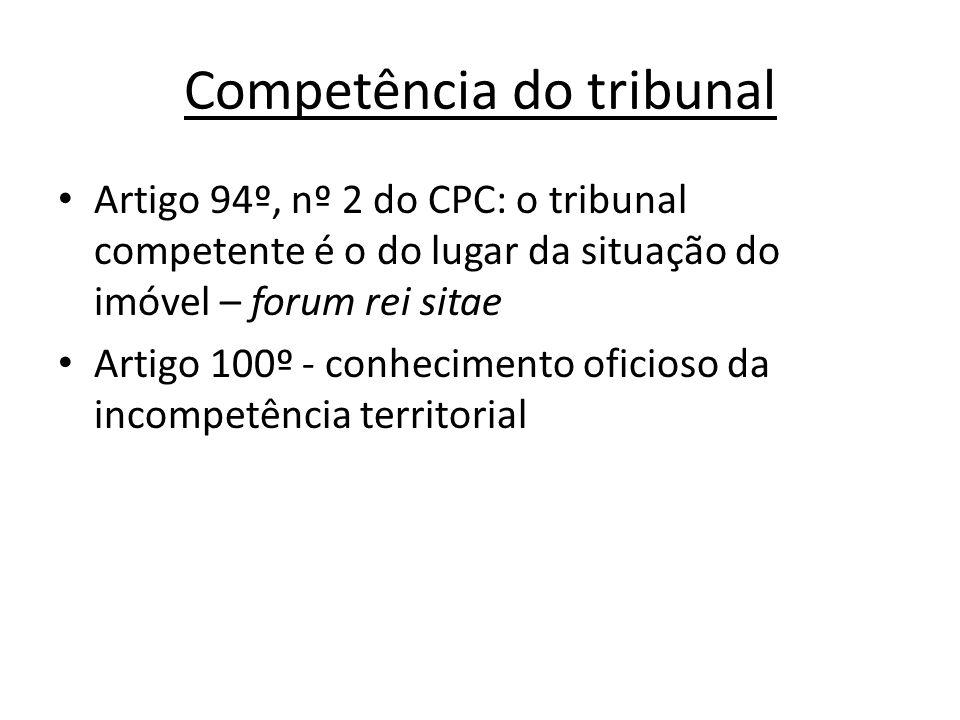 Competência do tribunal Artigo 94º, nº 2 do CPC: o tribunal competente é o do lugar da situação do imóvel – forum rei sitae Artigo 100º - conhecimento