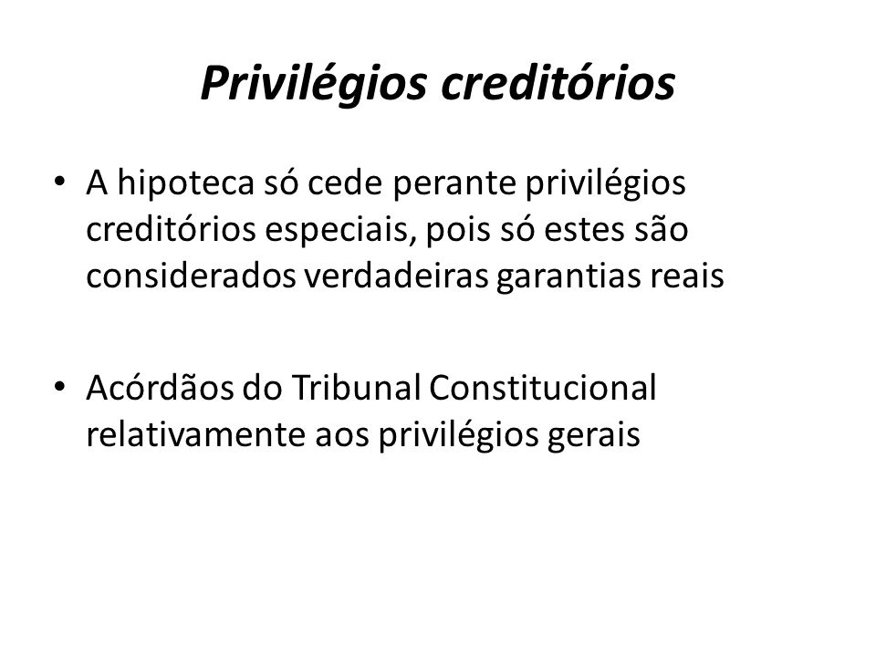 Privilégios creditórios A hipoteca só cede perante privilégios creditórios especiais, pois só estes são considerados verdadeiras garantias reais Acórd