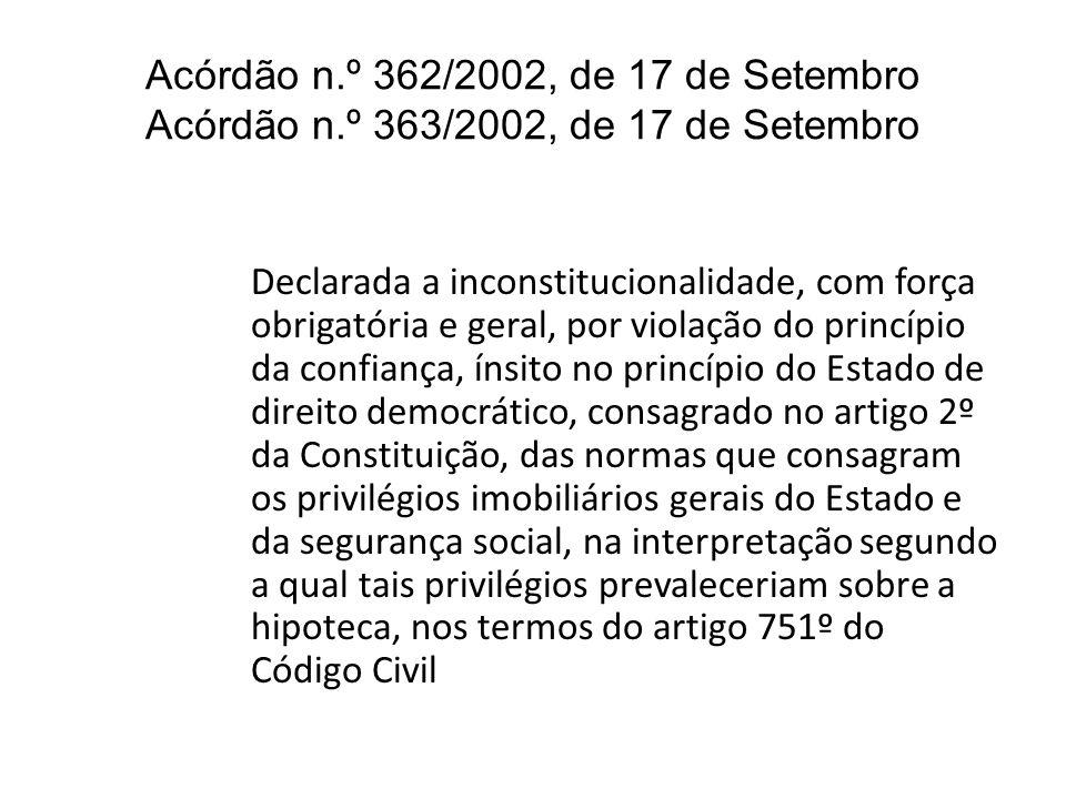 Acórdão n.º 362/2002, de 17 de Setembro Acórdão n.º 363/2002, de 17 de Setembro Declarada a inconstitucionalidade, com força obrigatória e geral, por