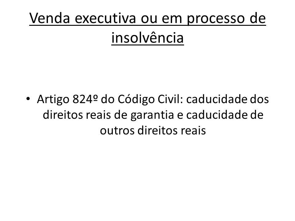 Venda executiva ou em processo de insolvência Artigo 824º do Código Civil: caducidade dos direitos reais de garantia e caducidade de outros direitos r
