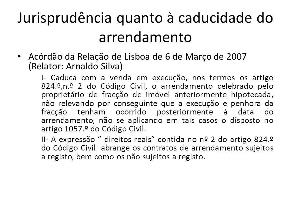 Jurisprudência quanto à caducidade do arrendamento Acórdão da Relação de Lisboa de 6 de Março de 2007 (Relator: Arnaldo Silva) I- Caduca com a venda e