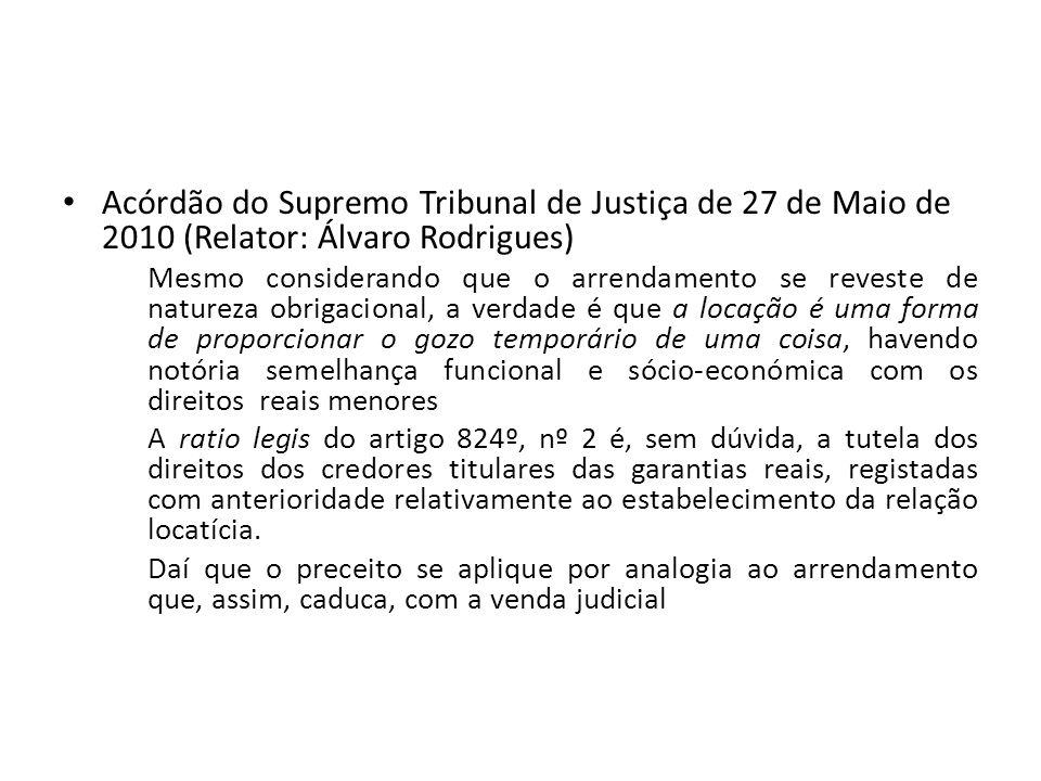 Acórdão do Supremo Tribunal de Justiça de 27 de Maio de 2010 (Relator: Álvaro Rodrigues) Mesmo considerando que o arrendamento se reveste de natureza