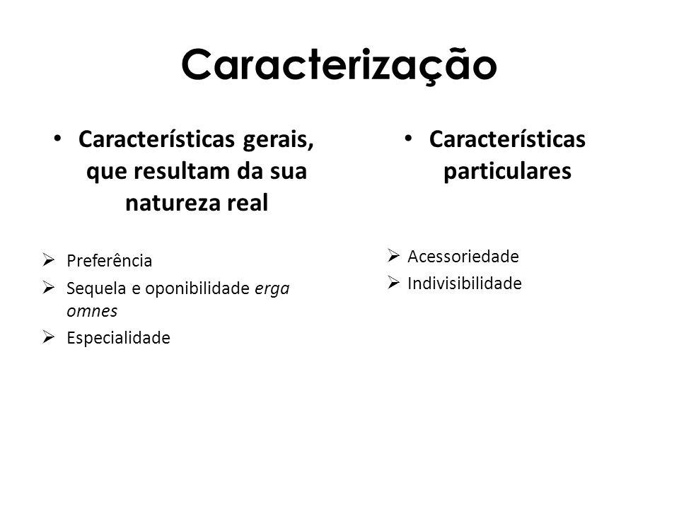 Caracterização Características gerais, que resultam da sua natureza real Preferência Sequela e oponibilidade erga omnes Especialidade Características