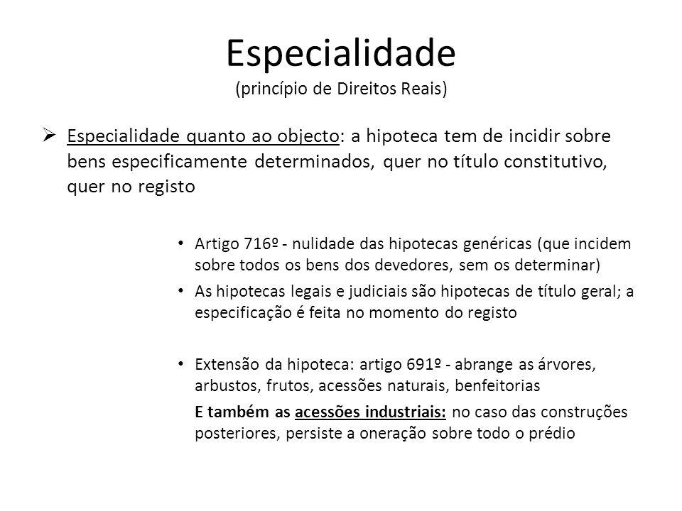 Especialidade (princípio de Direitos Reais) Especialidade quanto ao objecto: a hipoteca tem de incidir sobre bens especificamente determinados, quer n