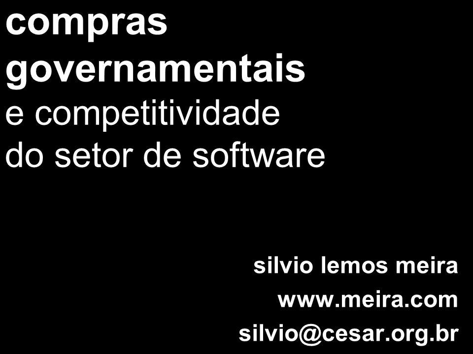 compras governamentais e competitividade do setor de software silvio lemos meira www.meira.com silvio@cesar.org.br