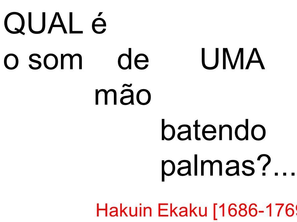 QUAL é o som de UMA mão batendo palmas?... Hakuin Ekaku [1686-1769]