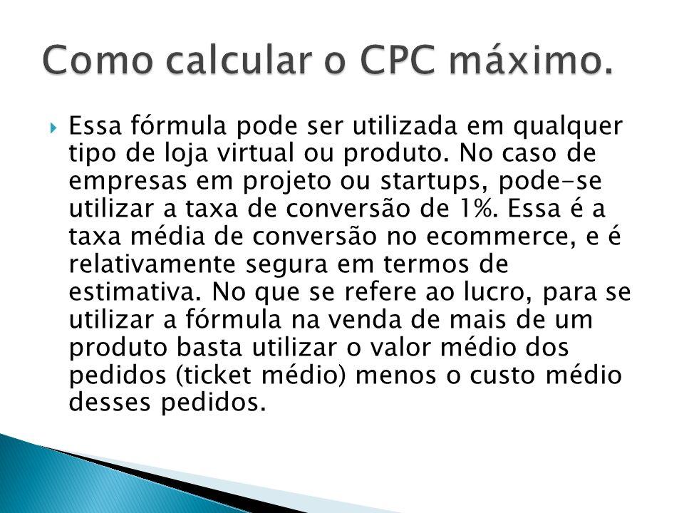 Essa fórmula pode ser utilizada em qualquer tipo de loja virtual ou produto. No caso de empresas em projeto ou startups, pode-se utilizar a taxa de co