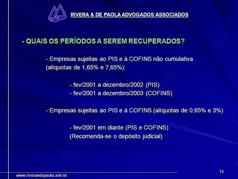 15 RIVERA & DE PAOLA ADVOGADOS ASSOCIADOS www.riveraedepaola.adv.br - QUAIS OS PERÍODOS A SEREM RECUPERADOS? - Empresas sujeitas ao PIS e à COFINS não