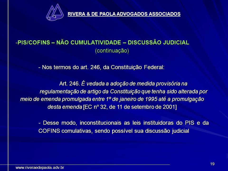 19 RIVERA & DE PAOLA ADVOGADOS ASSOCIADOS www.riveraedepaola.adv.br -PIS/COFINS – NÃO CUMULATIVIDADE – DISCUSSÃO JUDICIAL (continuação) - Nos termos d