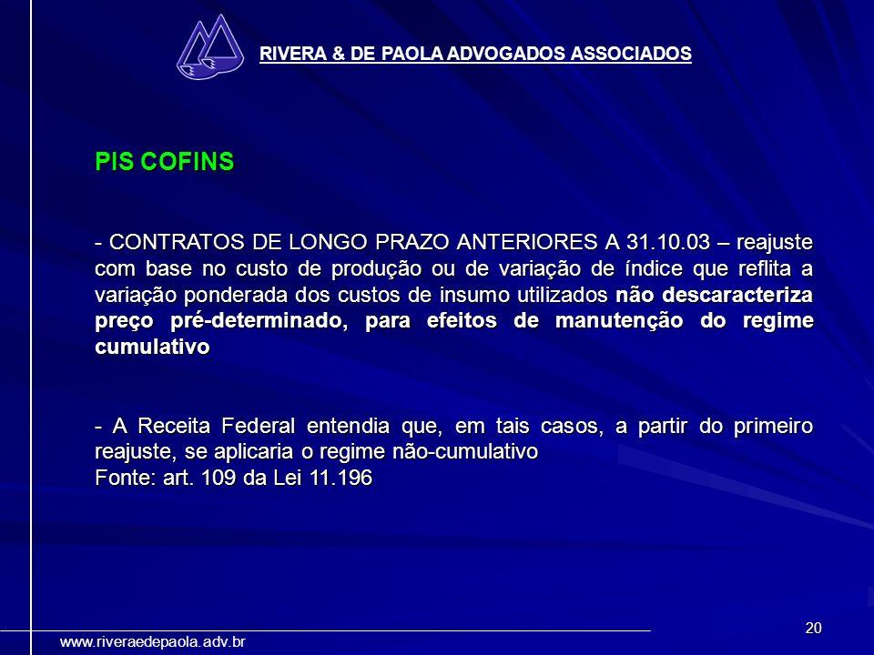 20 RIVERA & DE PAOLA ADVOGADOS ASSOCIADOS www.riveraedepaola.adv.br PIS COFINS - CONTRATOS DE LONGO PRAZO ANTERIORES A 31.10.03 – reajuste com base no