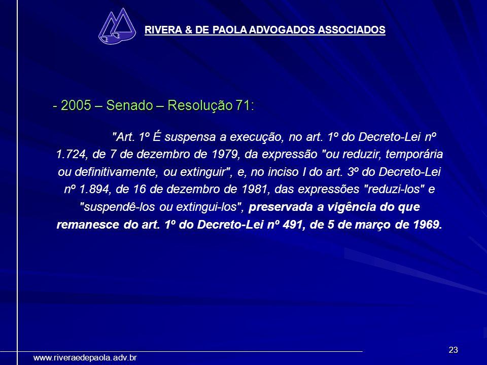23 RIVERA & DE PAOLA ADVOGADOS ASSOCIADOS www.riveraedepaola.adv.br - 2005 – Senado – Resolução 71: