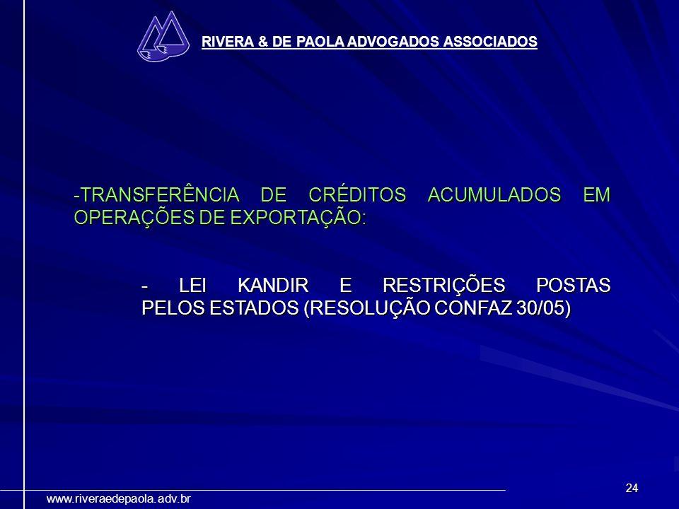 24 RIVERA & DE PAOLA ADVOGADOS ASSOCIADOS www.riveraedepaola.adv.br -TRANSFERÊNCIA DE CRÉDITOS ACUMULADOS EM OPERAÇÕES DE EXPORTAÇÃO: - LEI KANDIR E R