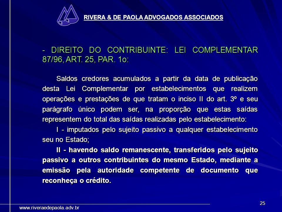 25 RIVERA & DE PAOLA ADVOGADOS ASSOCIADOS www.riveraedepaola.adv.br - DIREITO DO CONTRIBUINTE: LEI COMPLEMENTAR 87/96, ART. 25, PAR. 1o: Saldos credor