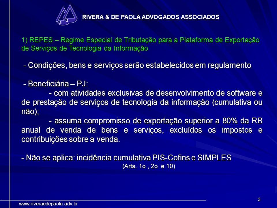 3 RIVERA & DE PAOLA ADVOGADOS ASSOCIADOS www.riveraedepaola.adv.br 1) REPES – Regime Especial de Tributação para a Plataforma de Exportação de Serviço