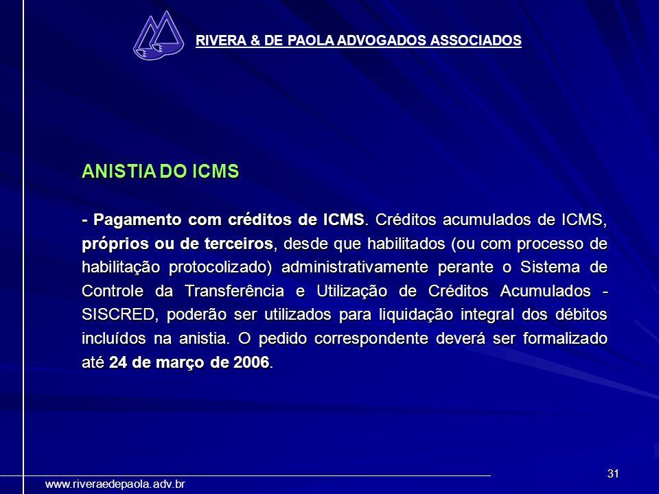 31 RIVERA & DE PAOLA ADVOGADOS ASSOCIADOS www.riveraedepaola.adv.br ANISTIA DO ICMS - Pagamento com créditos de ICMS. Créditos acumulados de ICMS, pró