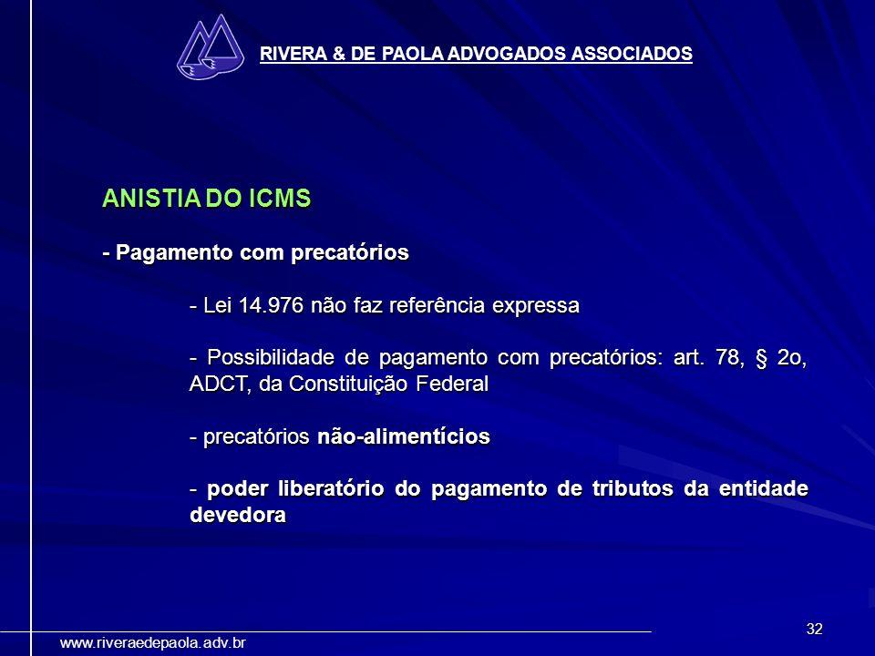 32 RIVERA & DE PAOLA ADVOGADOS ASSOCIADOS www.riveraedepaola.adv.br ANISTIA DO ICMS - Pagamento com precatórios - Lei 14.976 não faz referência expres