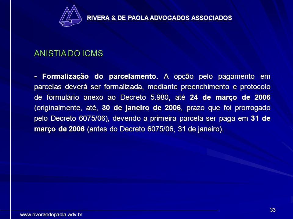 33 RIVERA & DE PAOLA ADVOGADOS ASSOCIADOS www.riveraedepaola.adv.br ANISTIA DO ICMS - Formalização do parcelamento. A opção pelo pagamento em parcelas
