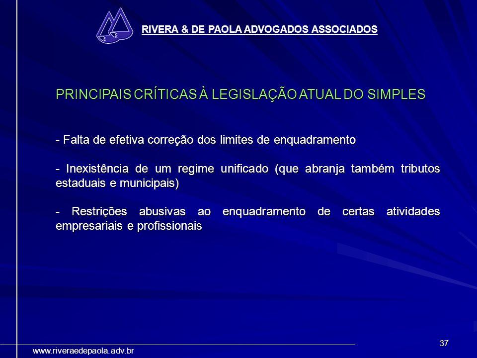 37 RIVERA & DE PAOLA ADVOGADOS ASSOCIADOS www.riveraedepaola.adv.br PRINCIPAIS CRÍTICAS À LEGISLAÇÃO ATUAL DO SIMPLES - Falta de efetiva correção dos